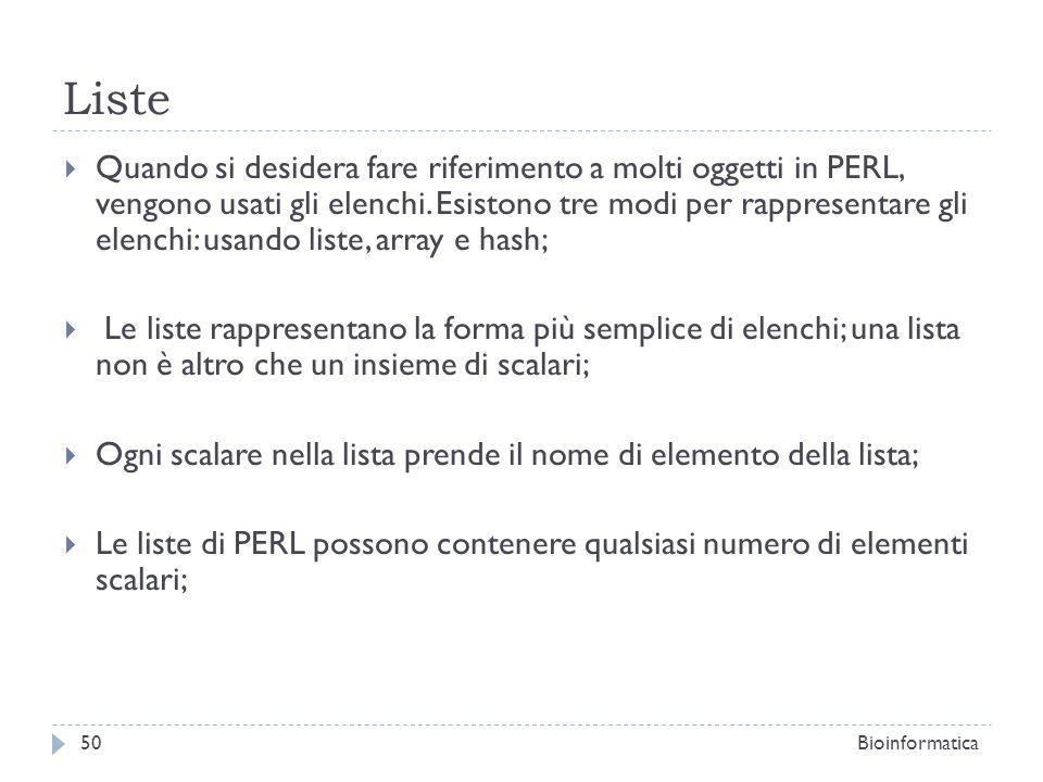 Liste Quando si desidera fare riferimento a molti oggetti in PERL, vengono usati gli elenchi. Esistono tre modi per rappresentare gli elenchi: usando