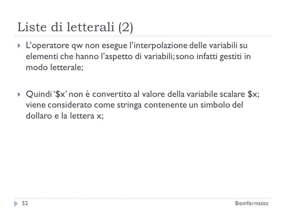 Liste di letterali (2) Loperatore qw non esegue linterpolazione delle variabili su elementi che hanno laspetto di variabili; sono infatti gestiti in m