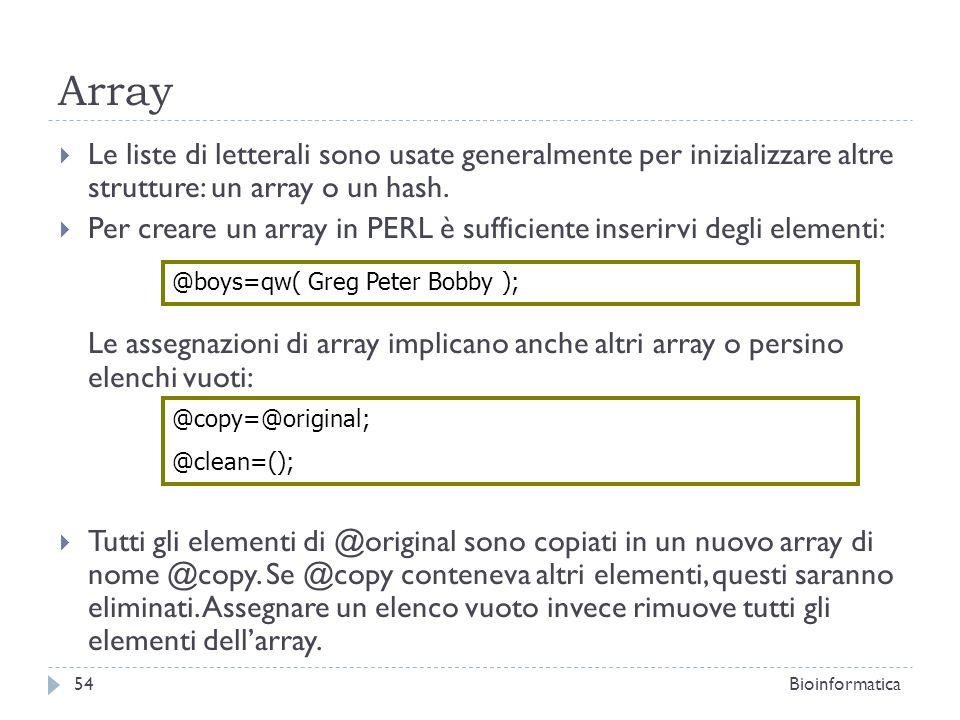 Array Le liste di letterali sono usate generalmente per inizializzare altre strutture: un array o un hash. Per creare un array in PERL è sufficiente i