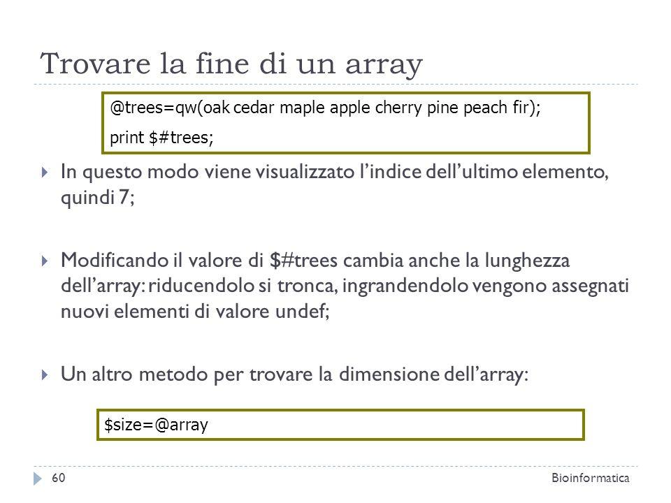 Trovare la fine di un array In questo modo viene visualizzato lindice dellultimo elemento, quindi 7; Modificando il valore di $#trees cambia anche la