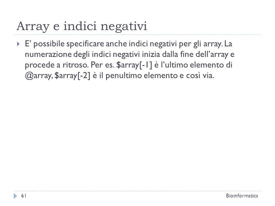 Array e indici negativi E possibile specificare anche indici negativi per gli array. La numerazione degli indici negativi inizia dalla fine dellarray