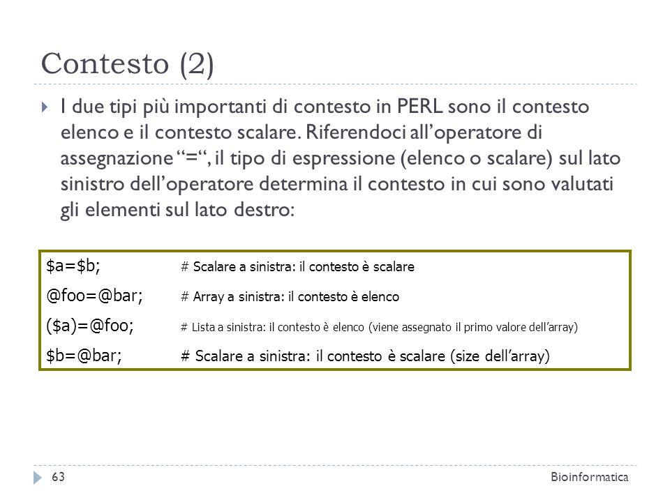 Contesto (2) I due tipi più importanti di contesto in PERL sono il contesto elenco e il contesto scalare. Riferendoci alloperatore di assegnazione =,