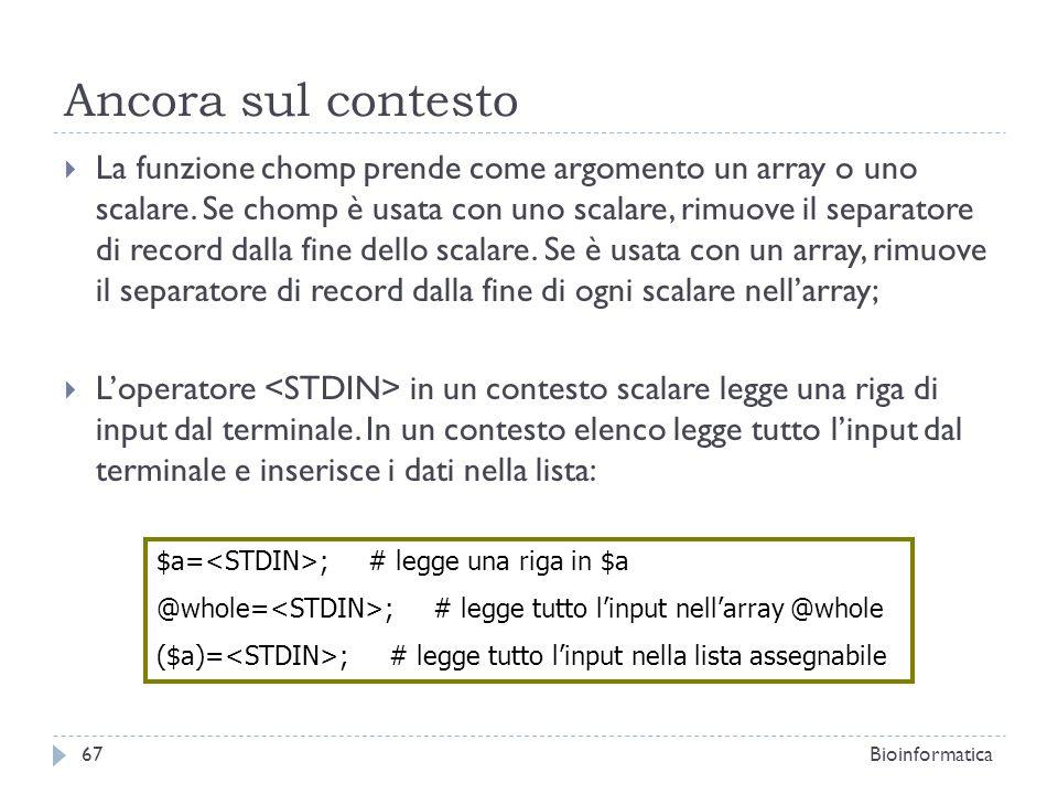 Ancora sul contesto La funzione chomp prende come argomento un array o uno scalare. Se chomp è usata con uno scalare, rimuove il separatore di record