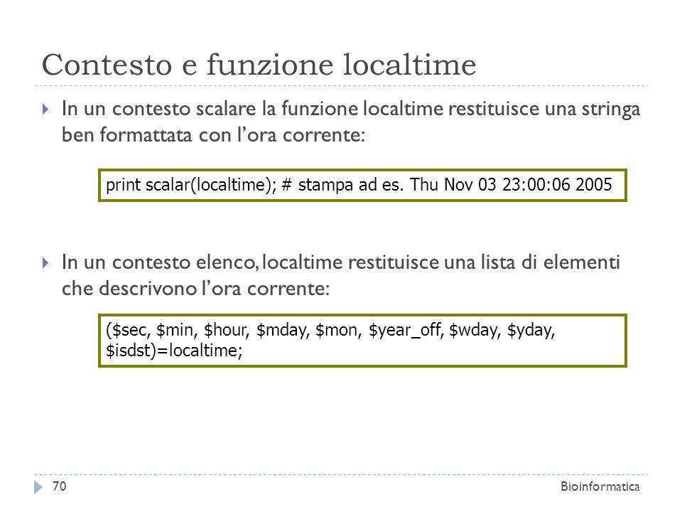 Contesto e funzione localtime In un contesto scalare la funzione localtime restituisce una stringa ben formattata con lora corrente: In un contesto el