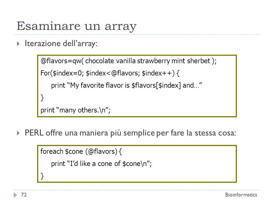Esaminare un array Iterazione dellarray: PERL offre una maniera più semplice per fare la stessa cosa: @flavors=qw( chocolate vanilla strawberry mint s