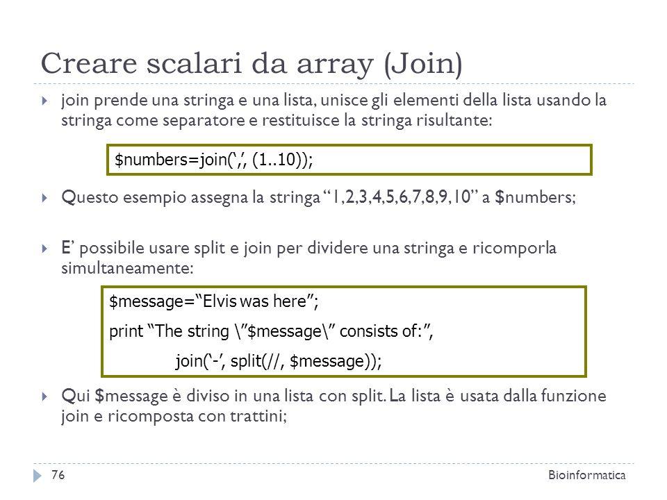 Creare scalari da array (Join) join prende una stringa e una lista, unisce gli elementi della lista usando la stringa come separatore e restituisce la