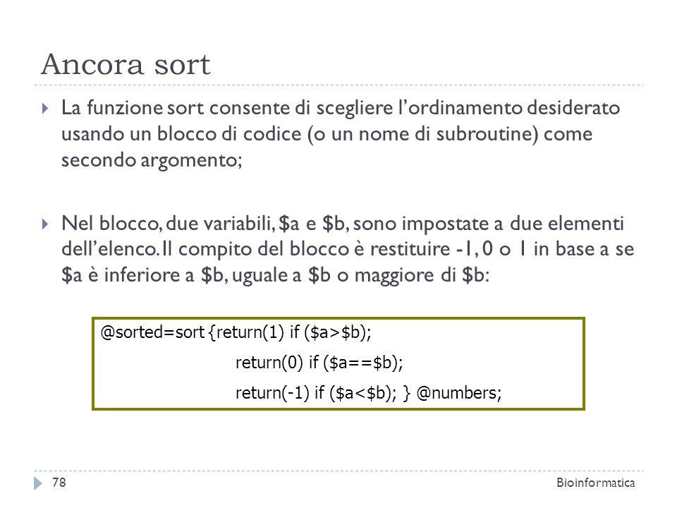 Ancora sort La funzione sort consente di scegliere lordinamento desiderato usando un blocco di codice (o un nome di subroutine) come secondo argomento