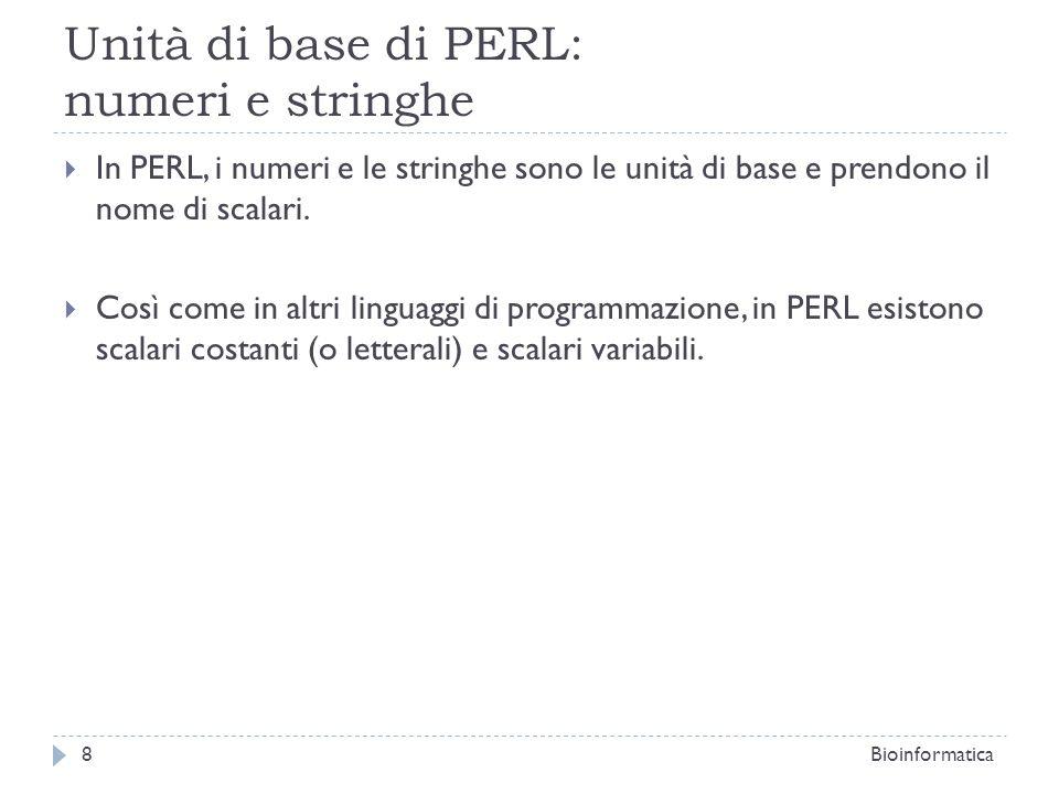Unità di base di PERL: numeri e stringhe In PERL, i numeri e le stringhe sono le unità di base e prendono il nome di scalari. Così come in altri lingu