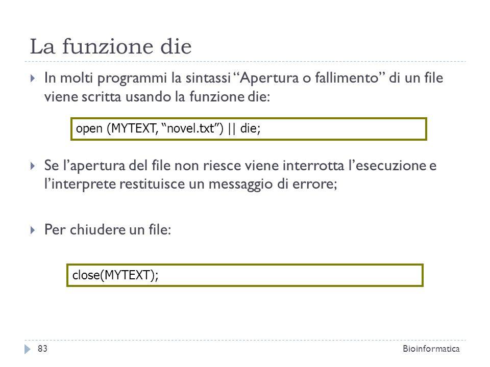 La funzione die In molti programmi la sintassi Apertura o fallimento di un file viene scritta usando la funzione die: Se lapertura del file non riesce