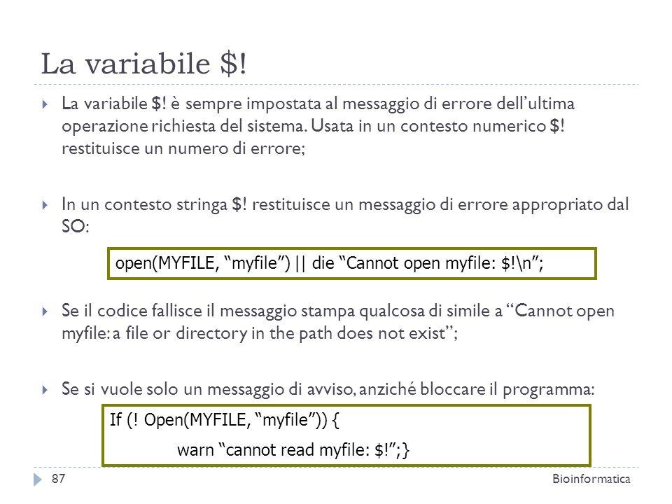 La variabile $! La variabile $! è sempre impostata al messaggio di errore dellultima operazione richiesta del sistema. Usata in un contesto numerico $
