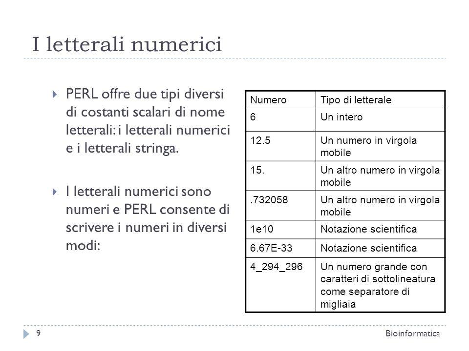 I letterali numerici PERL offre due tipi diversi di costanti scalari di nome letterali: i letterali numerici e i letterali stringa. I letterali numeri