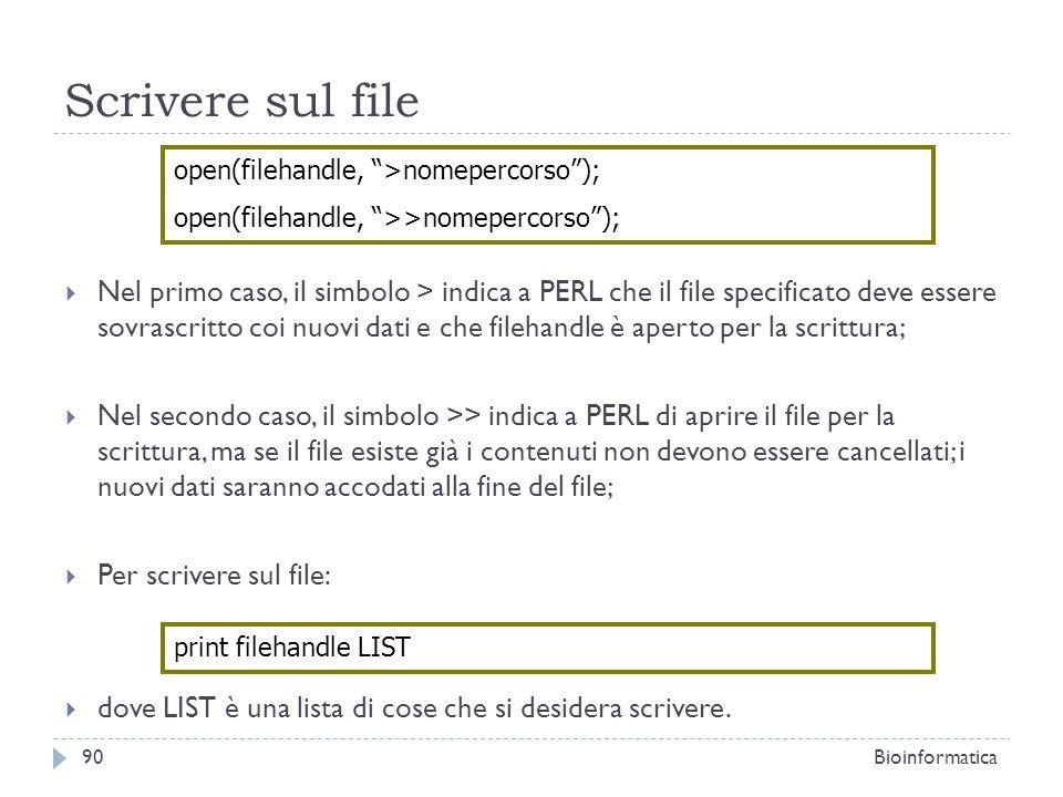 Scrivere sul file Nel primo caso, il simbolo > indica a PERL che il file specificato deve essere sovrascritto coi nuovi dati e che filehandle è aperto