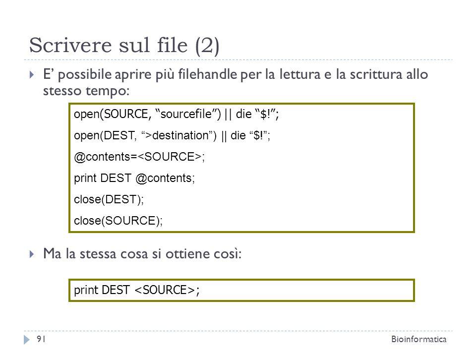 Scrivere sul file (2) E possibile aprire più filehandle per la lettura e la scrittura allo stesso tempo: Ma la stessa cosa si ottiene così: open(SOURC