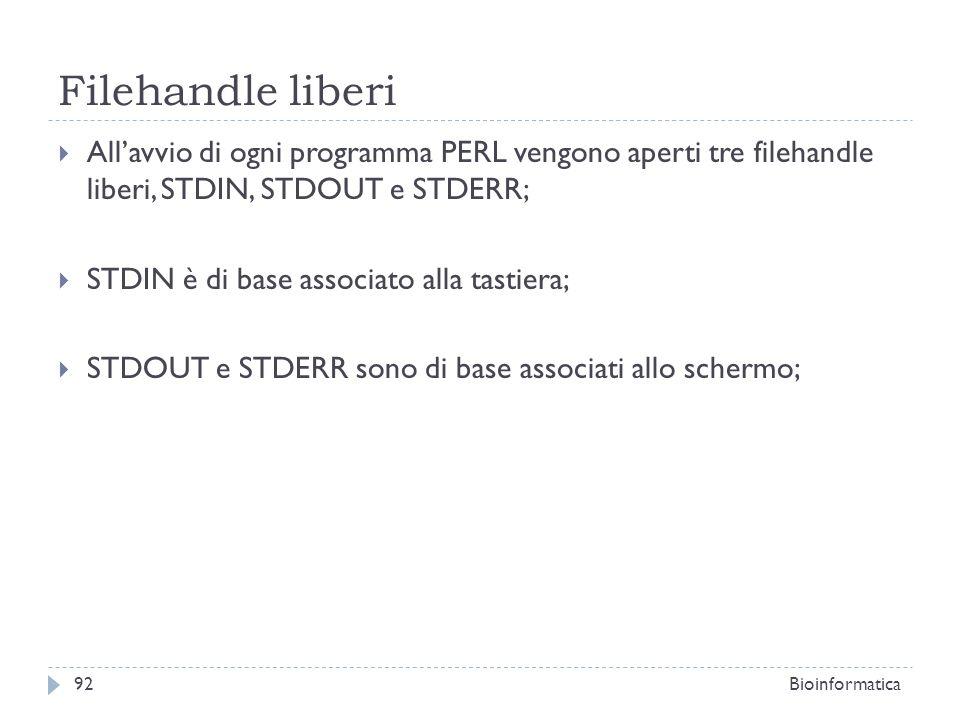 Filehandle liberi Allavvio di ogni programma PERL vengono aperti tre filehandle liberi, STDIN, STDOUT e STDERR; STDIN è di base associato alla tastier