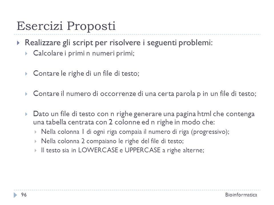 Esercizi Proposti Realizzare gli script per risolvere i seguenti problemi: Calcolare i primi n numeri primi; Contare le righe di un file di testo; Con