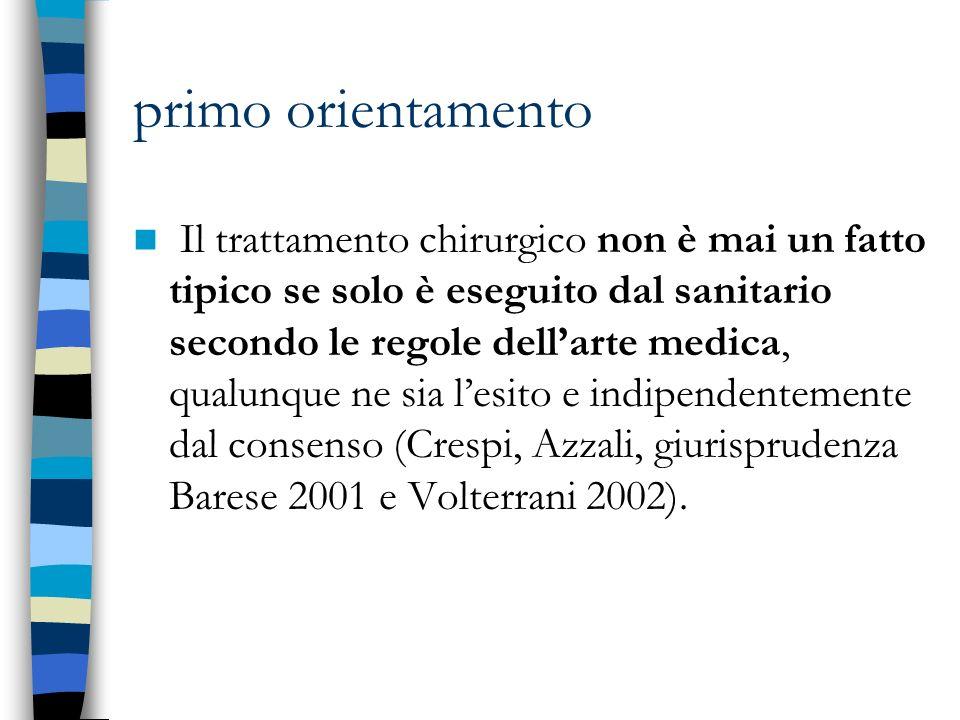 primo orientamento Il trattamento chirurgico non è mai un fatto tipico se solo è eseguito dal sanitario secondo le regole dellarte medica, qualunque n