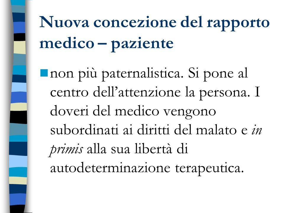 Nuova concezione del rapporto medico – paziente non più paternalistica. Si pone al centro dellattenzione la persona. I doveri del medico vengono subor