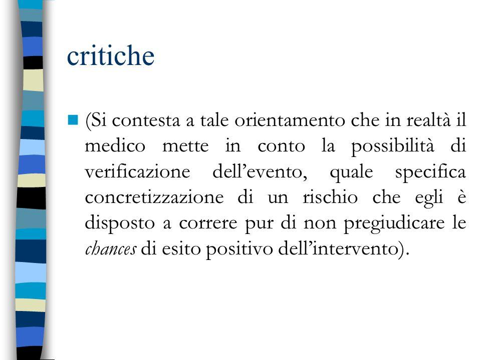 critiche (Si contesta a tale orientamento che in realtà il medico mette in conto la possibilità di verificazione dellevento, quale specifica concretiz