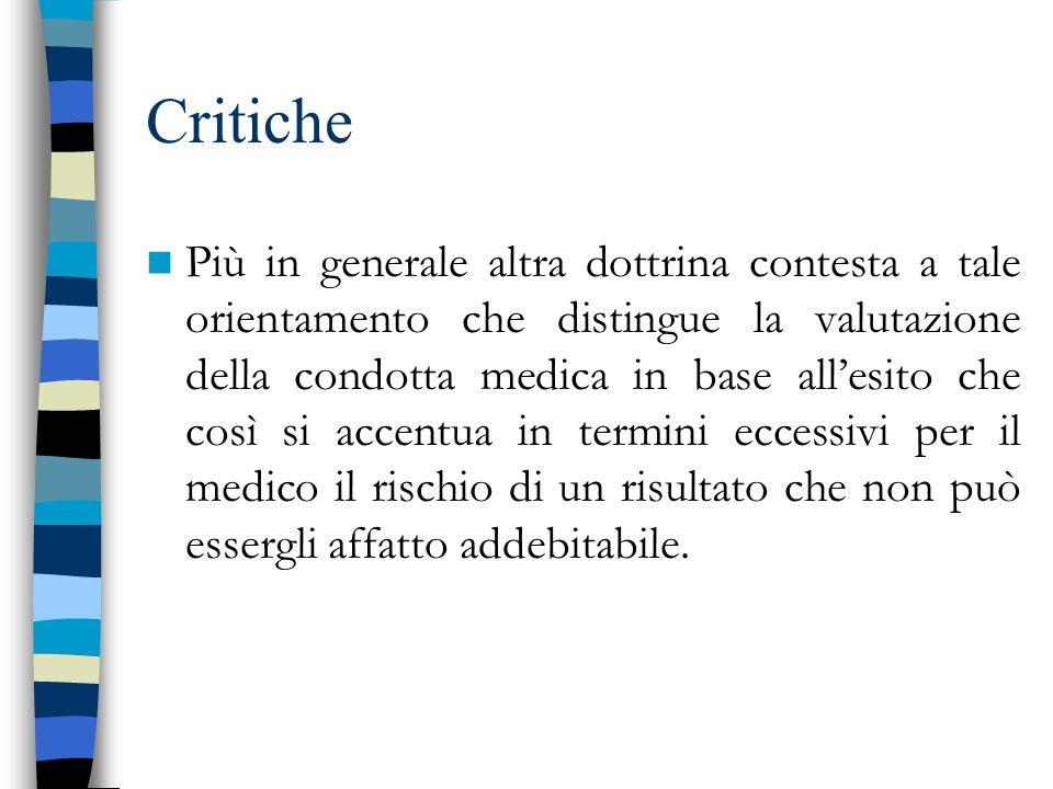 Critiche Più in generale altra dottrina contesta a tale orientamento che distingue la valutazione della condotta medica in base allesito che così si a