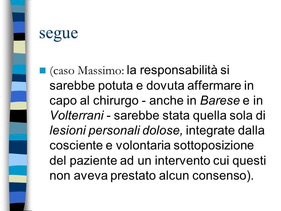 segue (caso Massimo: la responsabilità si sarebbe potuta e dovuta affermare in capo al chirurgo - anche in Barese e in Volterrani - sarebbe stata quel