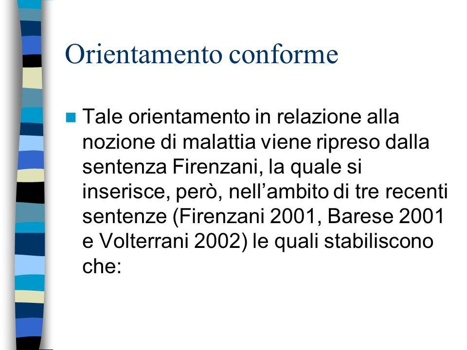 Orientamento conforme Tale orientamento in relazione alla nozione di malattia viene ripreso dalla sentenza Firenzani, la quale si inserisce, però, nel