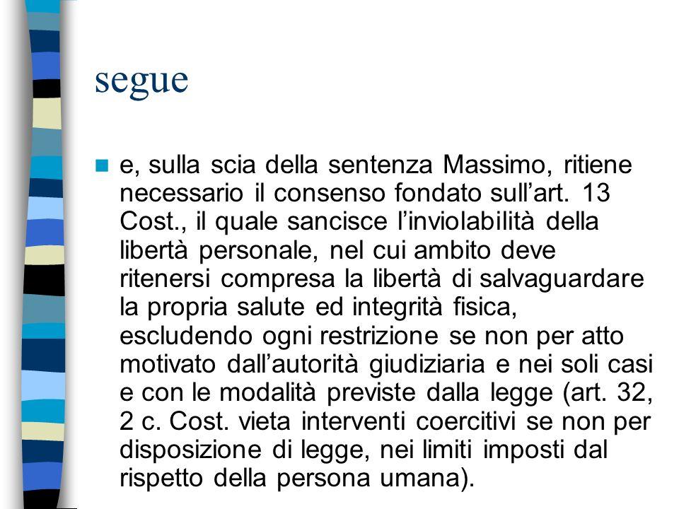 segue e, sulla scia della sentenza Massimo, ritiene necessario il consenso fondato sullart. 13 Cost., il quale sancisce linviolabilità della libertà p