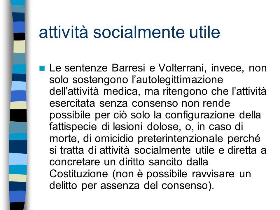 attività socialmente utile Le sentenze Barresi e Volterrani, invece, non solo sostengono lautolegittimazione dellattività medica, ma ritengono che lat