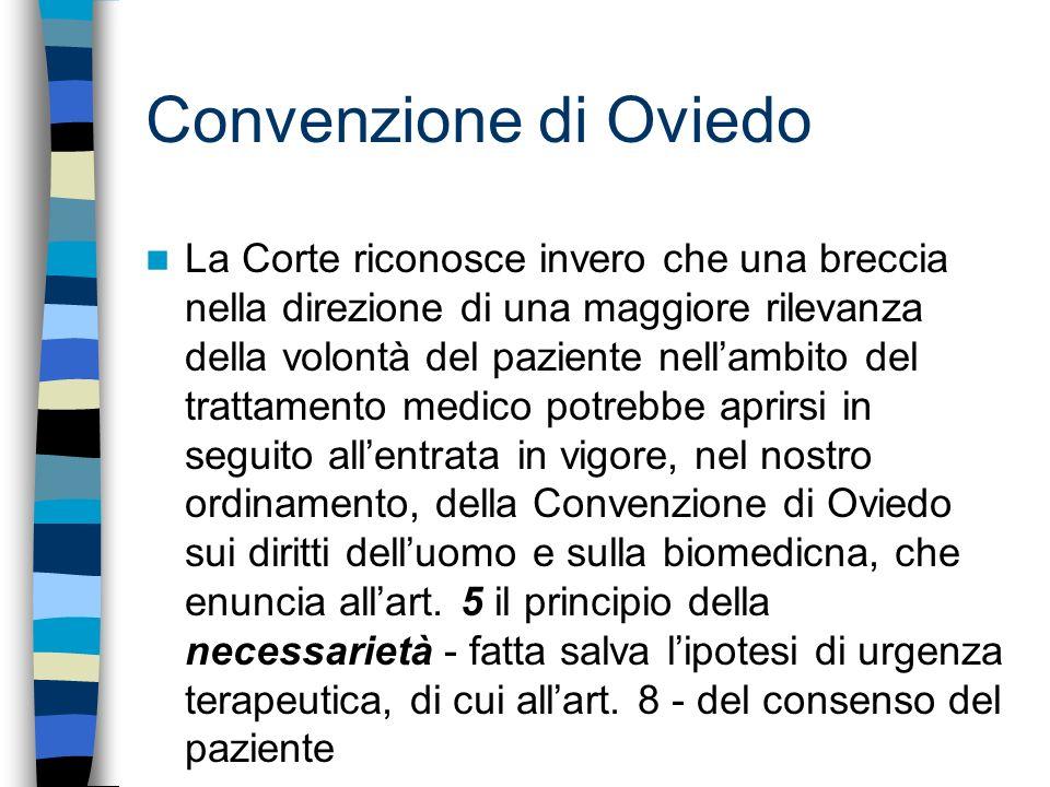 Convenzione di Oviedo La Corte riconosce invero che una breccia nella direzione di una maggiore rilevanza della volontà del paziente nellambito del tr