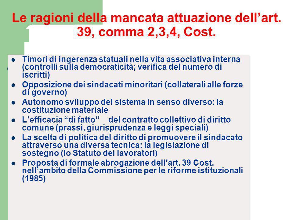 II - La soluzione costituzionale Art. 39 Cost. (c. 2,3,4) – Ai sindacati non può essere imposto altro obbligo se non la loro registrazione (…) – E con