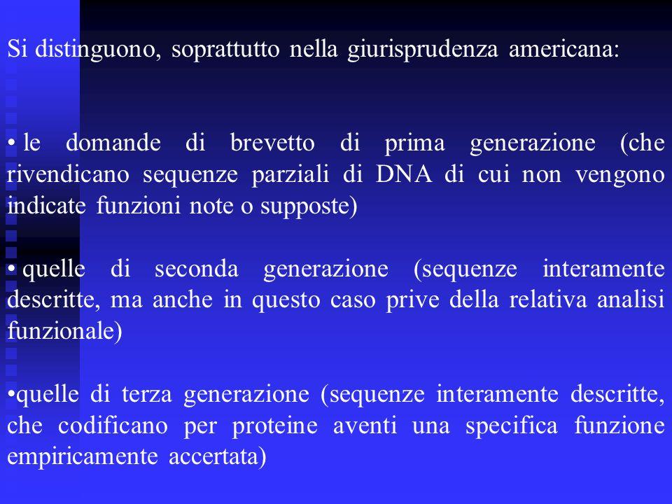 Si distinguono, soprattutto nella giurisprudenza americana: le domande di brevetto di prima generazione (che rivendicano sequenze parziali di DNA di cui non vengono indicate funzioni note o supposte) quelle di seconda generazione (sequenze interamente descritte, ma anche in questo caso prive della relativa analisi funzionale) quelle di terza generazione (sequenze interamente descritte, che codificano per proteine aventi una specifica funzione empiricamente accertata)