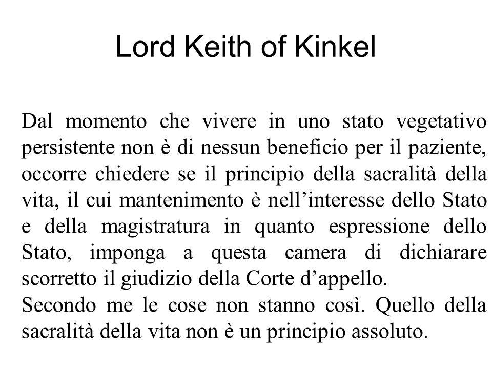 Lord Keith of Kinkel Dal momento che vivere in uno stato vegetativo persistente non è di nessun beneficio per il paziente, occorre chiedere se il prin