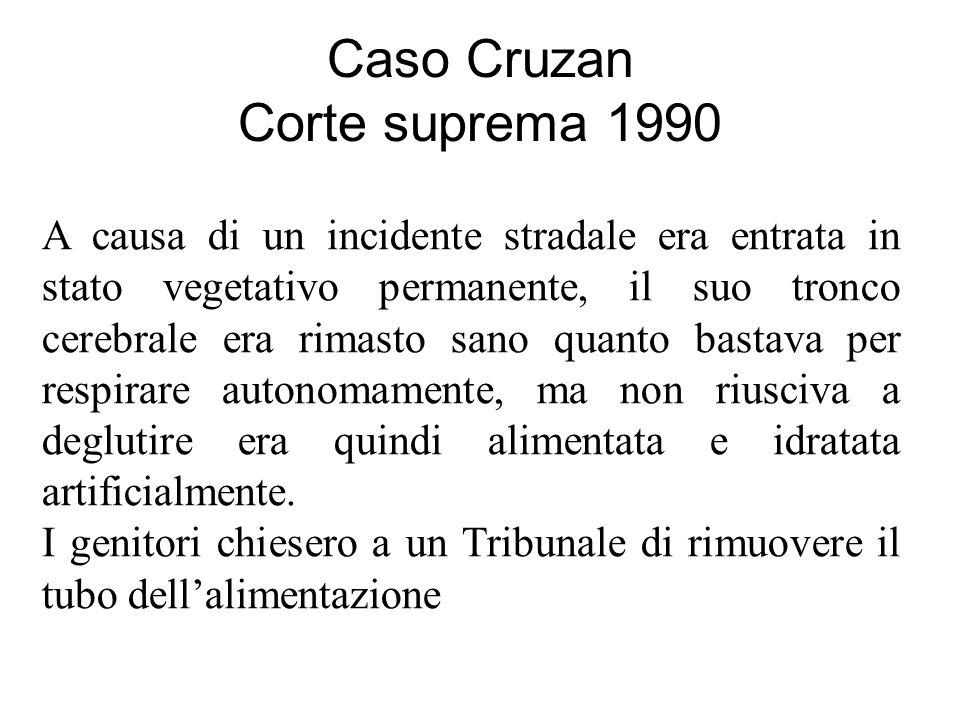 Caso Cruzan Corte suprema 1990 A causa di un incidente stradale era entrata in stato vegetativo permanente, il suo tronco cerebrale era rimasto sano q