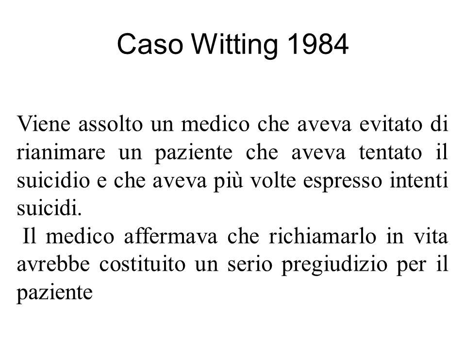 Caso Witting 1984 Viene assolto un medico che aveva evitato di rianimare un paziente che aveva tentato il suicidio e che aveva più volte espresso intenti suicidi.