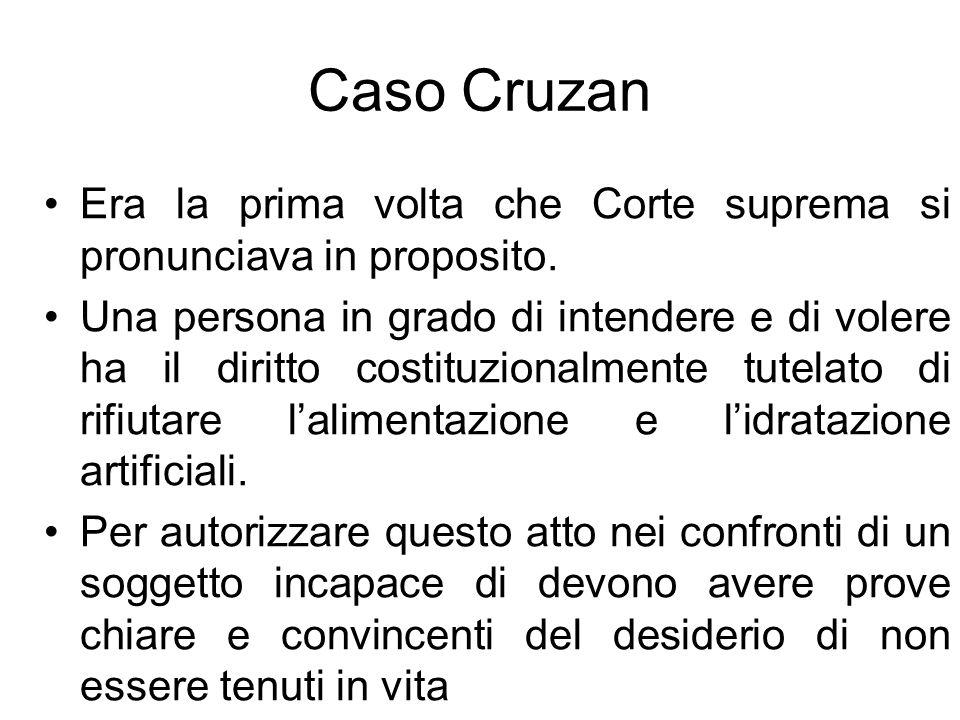 Caso Cruzan Era la prima volta che Corte suprema si pronunciava in proposito. Una persona in grado di intendere e di volere ha il diritto costituziona