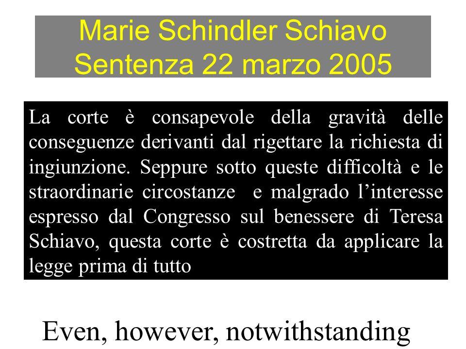 Marie Schindler Schiavo Sentenza 22 marzo 2005 La corte è consapevole della gravità delle conseguenze derivanti dal rigettare la richiesta di ingiunzi