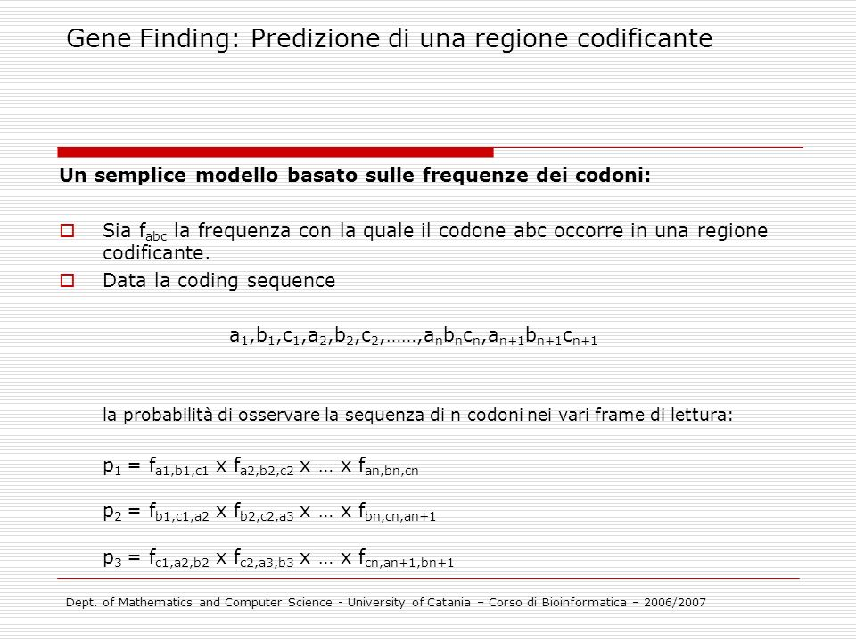 Gene Finding: Predizione di una regione codificante Dept. of Mathematics and Computer Science - University of Catania – Corso di Bioinformatica – 2006