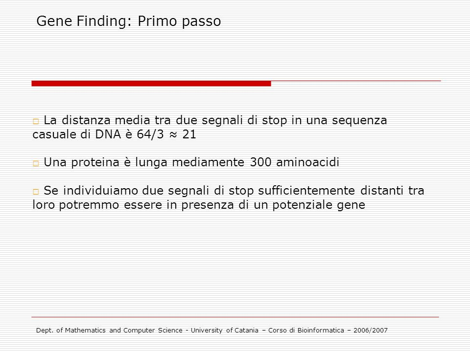 Gene Finding: Primo passo Dept. of Mathematics and Computer Science - University of Catania – Corso di Bioinformatica – 2006/2007 La distanza media tr