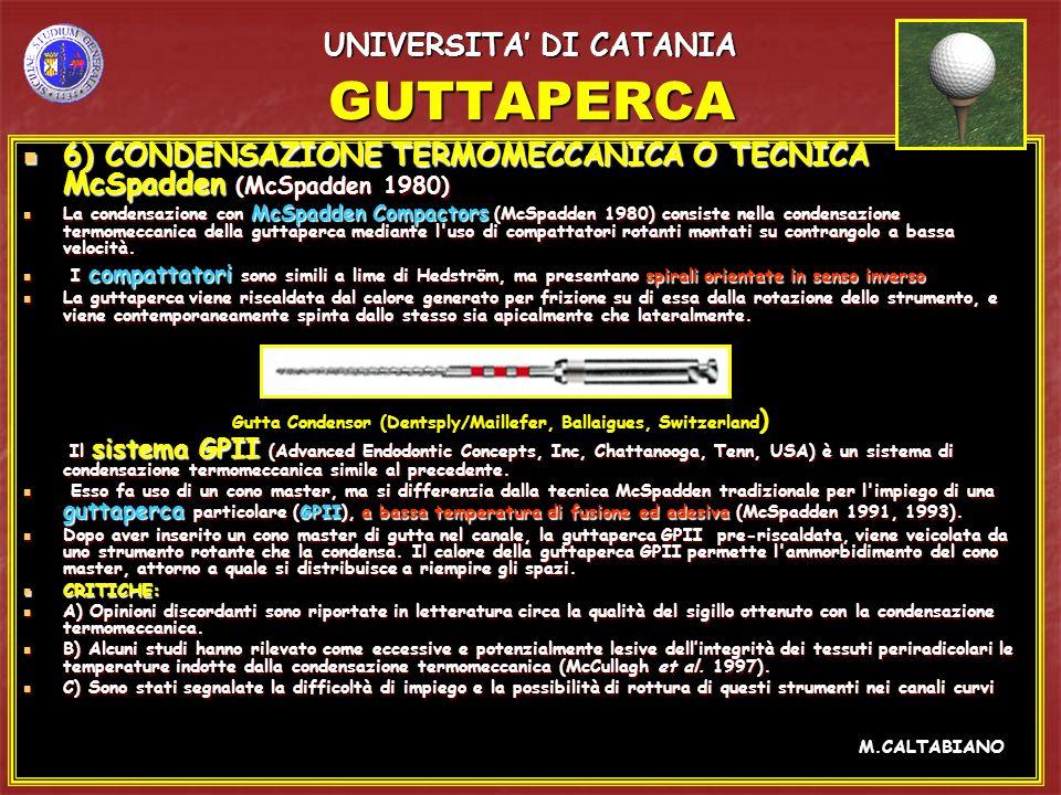 GUTTAPERCA 6) CONDENSAZIONE TERMOMECCANICA O TECNICA McSpadden (McSpadden 1980) 6) CONDENSAZIONE TERMOMECCANICA O TECNICA McSpadden (McSpadden 1980) L