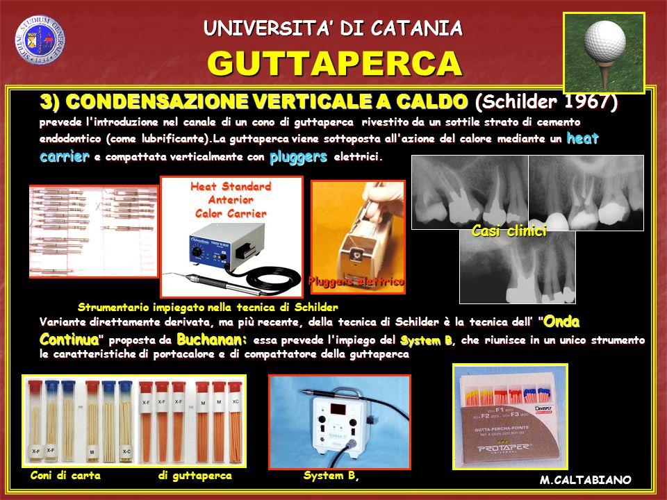 GUTTAPERCA 3) CONDENSAZIONE VERTICALE A CALDO (Schilder 1967) 3) CONDENSAZIONE VERTICALE A CALDO (Schilder 1967) prevede l'introduzione nel canale di