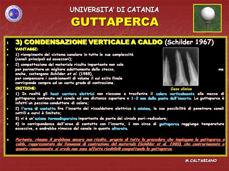 GUTTAPERCA 3) CONDENSAZIONE VERTICALE A CALDO (Schilder 1967) 3) CONDENSAZIONE VERTICALE A CALDO (Schilder 1967) VANTAGGI: VANTAGGI: 1) riempimento de