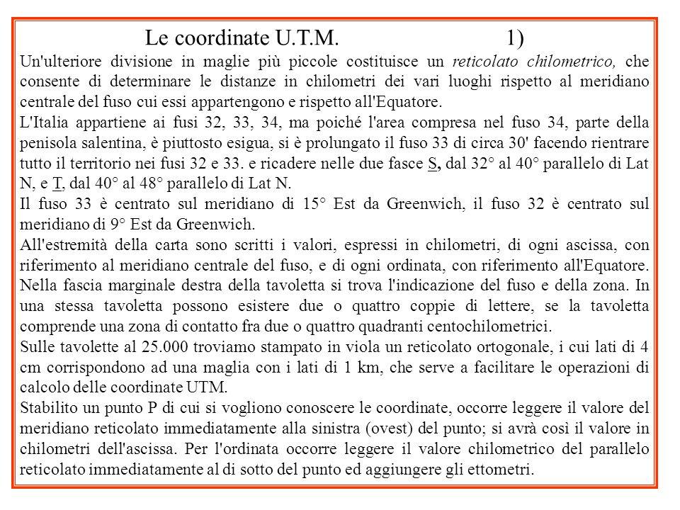 Le coordinate U.T.M. 1) Un'ulteriore divisione in maglie più piccole costituisce un reticolato chilometrico, che consente di determinare le distanze i