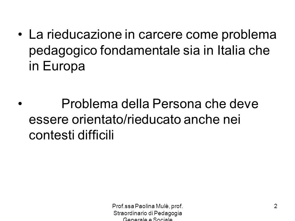 Prof.ssa Paolina Mulè, prof. Straordinario di Pedagogia Generale e Sociale 2 La rieducazione in carcere come problema pedagogico fondamentale sia in I