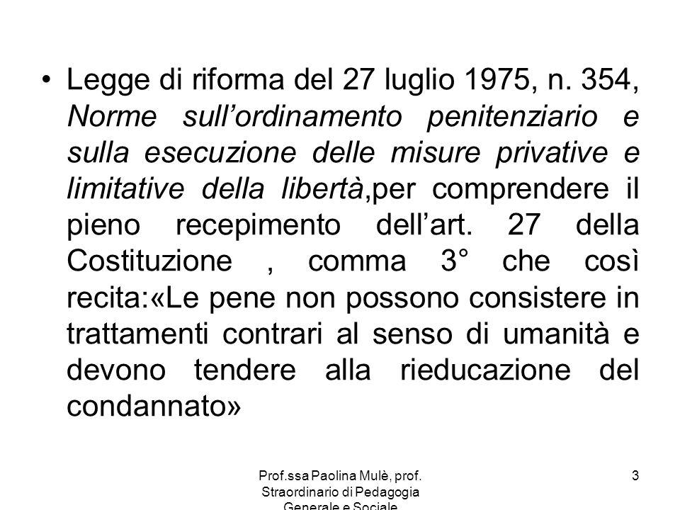 Prof.ssa Paolina Mulè, prof. Straordinario di Pedagogia Generale e Sociale 3 Legge di riforma del 27 luglio 1975, n. 354, Norme sullordinamento penite