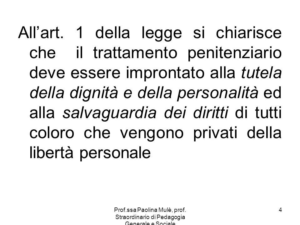 Prof.ssa Paolina Mulè, prof. Straordinario di Pedagogia Generale e Sociale 4 Allart. 1 della legge si chiarisce che il trattamento penitenziario deve