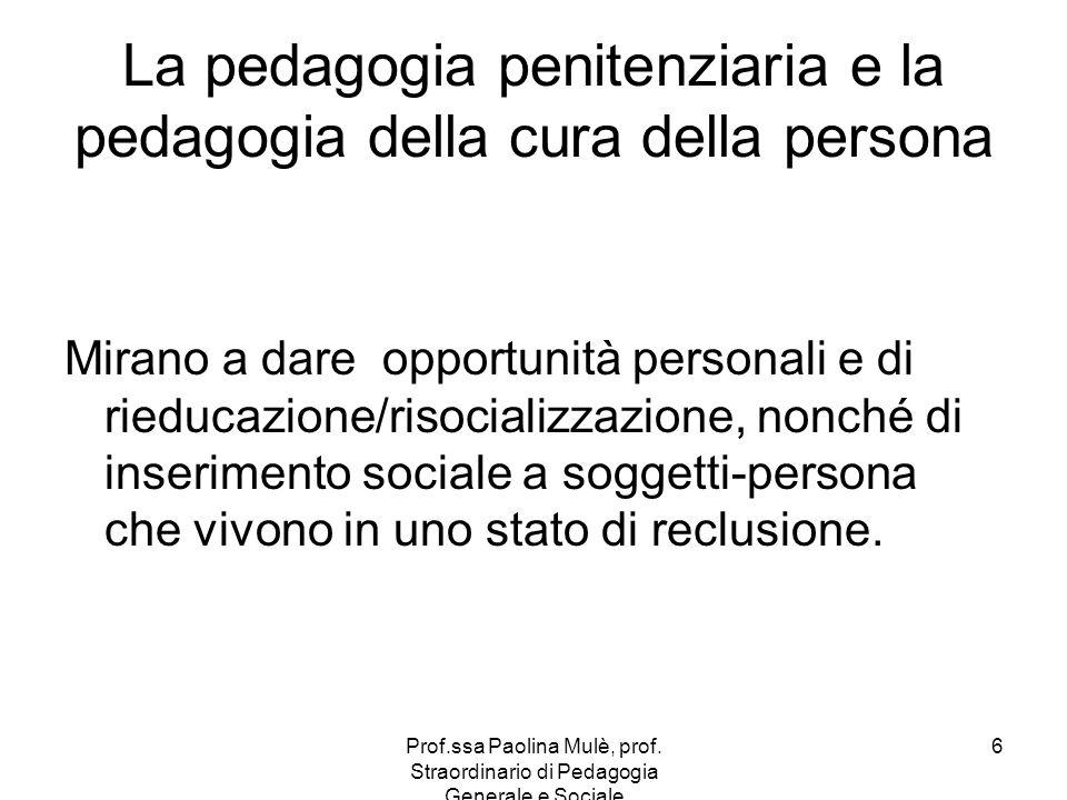 Prof.ssa Paolina Mulè, prof. Straordinario di Pedagogia Generale e Sociale 6 La pedagogia penitenziaria e la pedagogia della cura della persona Mirano
