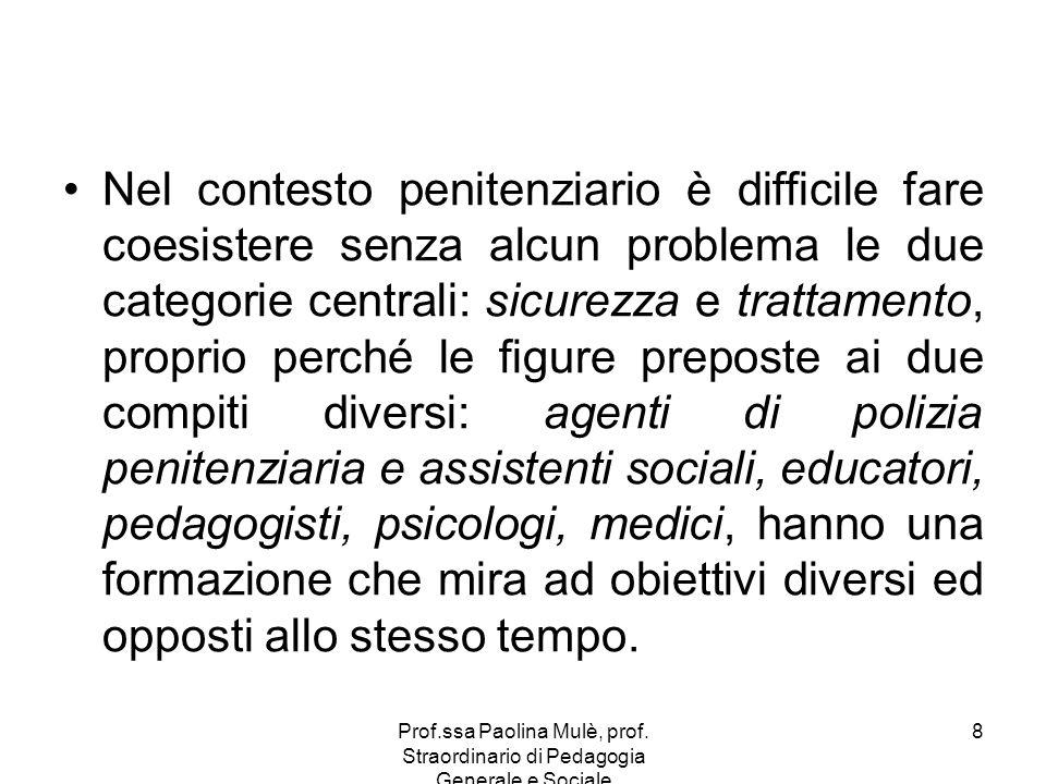 Prof.ssa Paolina Mulè, prof. Straordinario di Pedagogia Generale e Sociale 8 Nel contesto penitenziario è difficile fare coesistere senza alcun proble