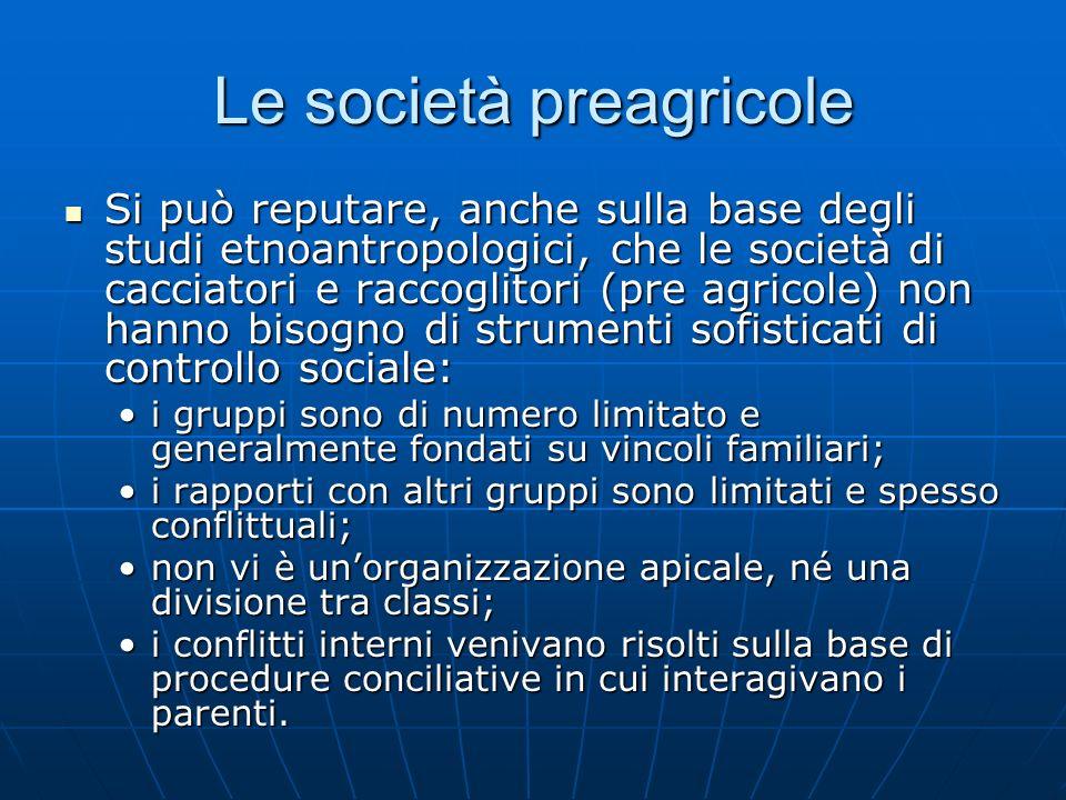 Le società preagricole Si può reputare, anche sulla base degli studi etnoantropologici, che le società di cacciatori e raccoglitori (pre agricole) non