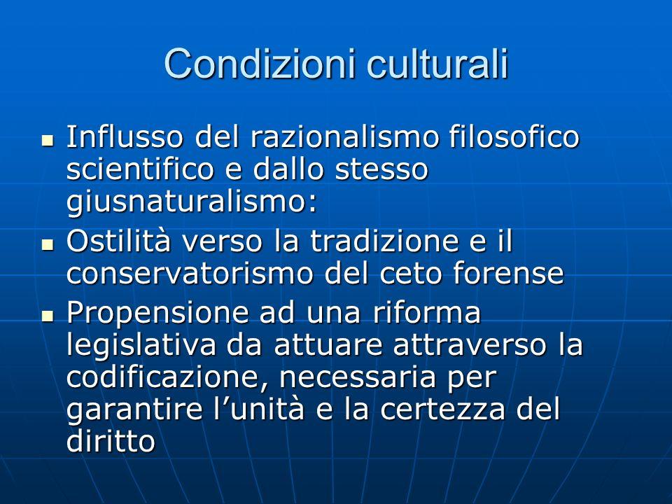 Condizioni culturali Influsso del razionalismo filosofico scientifico e dallo stesso giusnaturalismo: Influsso del razionalismo filosofico scientifico