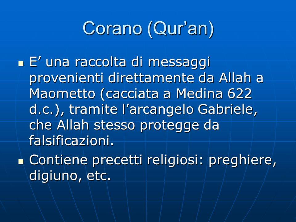 Corano (Quran) E una raccolta di messaggi provenienti direttamente da Allah a Maometto (cacciata a Medina 622 d.c.), tramite larcangelo Gabriele, che