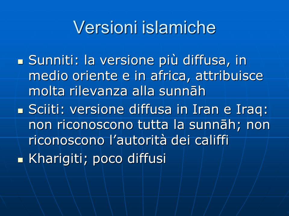 Versioni islamiche Sunniti: la versione più diffusa, in medio oriente e in africa, attribuisce molta rilevanza alla sunnāh Sunniti: la versione più di